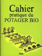Couverture du livre « Cahier pratique du potager bio » de Karin Maucotel aux éditions Edigo