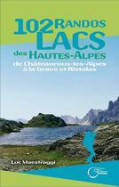 Couverture du livre « 102 randos lacs des Hautes-Alpes ; de Châteauroux-les-Alpes à la Grave et Ristolas » de Luc Maestraggi aux éditions Fournel