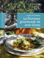 Couverture du livre « Le goût du bonheur ; la Provence gourmande de Jean Giono » de Sylvie Giono aux éditions Belin