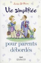 Couverture du livre « Vie simplifiée pour parents débordés » de Louise Saint-Pierre aux éditions Quebecor