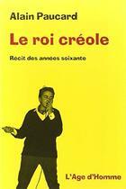 Couverture du livre « Le roi creole » de Alain Paucard aux éditions L'age D'homme