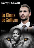 Couverture du livre « Le chaos de Sullivan » de Remy Pulvar aux éditions Verone