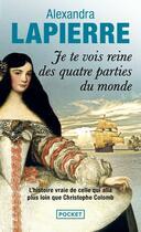 Couverture du livre « Je te vois reine des quatre parties du monde » de Alexandra Lapierre aux éditions Pocket