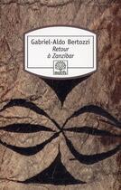 Couverture du livre « Retour à Zanzibar » de Gabriel-Aldo Bertozzi aux éditions Motifs