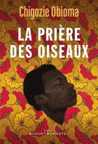 Couverture du livre « La prière des oiseaux » de Chigozie Obioma aux éditions Buchet Chastel