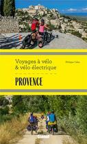 Couverture du livre « Provence ; voyages à vélo et vélo électrique » de Philippe Calas aux éditions Glenat