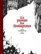 Couverture du livre « La passion des Anabaptistes ; INTEGRALE T.1 A T.3 » de Ambre et David Vandermeulen aux éditions Six Pieds Sous Terre