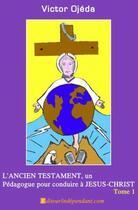 Couverture du livre « L'ancien testament, un pédagogue pour conduire à Jésus-Christ t.1 » de Victor Ojeda-Mari aux éditions Edilivre-aparis