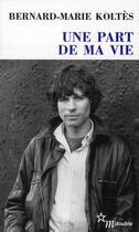 Couverture du livre « Une part de ma vie » de Bernard-Marie Koltes aux éditions Minuit