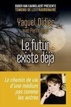 Couverture du livre « Le futur existe déjà » de Pierre Lunel et Yaguel Didier aux éditions First