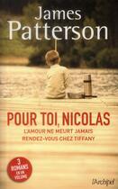 Couverture du livre « Pour toi, Nicolas ; l'amour ne meurt jamais ; rendez-vous chez Tiffany » de James Patterson aux éditions Archipel