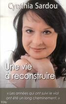 Couverture du livre « Une vie à reconstruire » de Cynthia Sardou aux éditions City