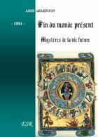 Couverture du livre « Fin du monde ; présent et mystères de la vie future » de Arminjon aux éditions Saint-remi