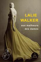 Couverture du livre « Aux malheurs des dames » de Lalie Walker aux éditions A Vue D'oeil