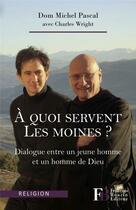 Couverture du livre « À quoi servent les moines ? » de Michel Pascal et Charles Wright aux éditions Les Peregrines