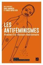 Couverture du livre « Les antiféminismes ; analyse d'un discours réactionnaire » de Francis Dupuis-Deri et Diane Lamoureux aux éditions Remue Menage