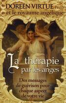 Couverture du livre « La thérapie par les anges ; des messages de guérison pour chaque aspect de votre vie » de Virtue Doreen aux éditions Ada