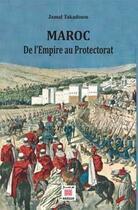 Couverture du livre « Maroc ; de l'Empire au Protectorat » de Jamal Takadoum aux éditions Marsam