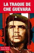 Couverture du livre « La traque de Che Guevara ; l'élimination du révolutionnaire » de Mitch Weiss et Kevin Maurer aux éditions Altipresse