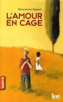 Couverture du livre « L'amour en cage » de Maryvonne Rippert aux éditions Seuil Jeunesse