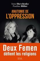 Couverture du livre « Anatomie de l'oppression » de Pauline Hillier et Inna Shevchenko aux éditions Seuil