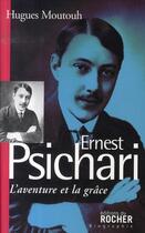 Couverture du livre « L'aventure et la grâce ; ernest psichari,1883- 1941 » de Hugues Moutouh aux éditions Rocher