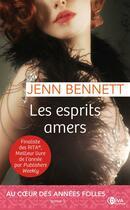 Couverture du livre « Au coeur des années folles T.1 ; les esprits amers » de Jenn Bennett aux éditions Diva
