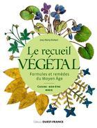 Couverture du livre « Le recueil végétal, formules et remèdes du Moyen âge » de Josy Marty-Dufaut aux éditions Ouest France