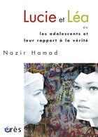 Couverture du livre « Lucie et Léa ou les adolescents et leur rapport à la vérité » de Nazir Hamad aux éditions Eres
