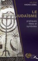 Couverture du livre « Le judaïsme ; pratiques, fêtes et symboles » de Helene Hadas-Lebel aux éditions Presses De La Renaissance