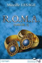 Couverture du livre « Roma ; Amor Ii » de Mireille Lesage aux éditions Telemaque