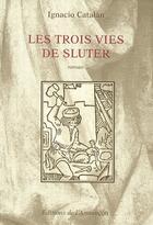 Couverture du livre « Les trois vies de Sluter » de Ignacio Catalan aux éditions Armancon