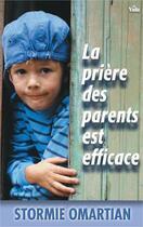 Couverture du livre « La prière des parents est efficace » de Stormie Omartian aux éditions Vida