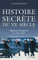 Couverture du livre « Histoire secrète du XX siècle ; mémoires d'espions de 1945 à 1989 » de Yvonnick Denoel aux éditions Nouveau Monde