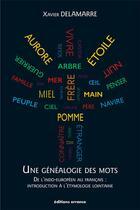 Couverture du livre « Une généalogie des mots ; de l'indo-européen au français : introduction à l'étymologie lointaine » de Xavier Delamarre aux éditions Errance