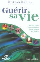 Couverture du livre « Guérir sa vie ; les six clés essentielles pour gérer sa santé » de Jean Drouin aux éditions Dauphin Blanc