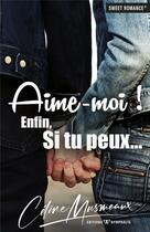 Couverture du livre « Aime-moi ! enfin, si tu peux... » de Celine Musmeaux aux éditions Nymphalis