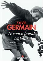 Couverture du livre « Le vent reprend ses tours » de Sylvie Germain aux éditions Albin Michel