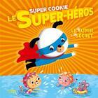 Couverture du livre « Super Cookie le super-héros ; le super secret » de Collectif aux éditions Lito