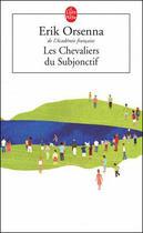 Couverture du livre « Les chevaliers du subjonctif » de Erik Orsenna aux éditions Lgf