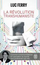 Couverture du livre « La révolution transhumaniste » de Luc Ferry aux éditions J'ai Lu