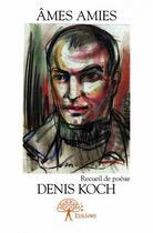 Couverture du livre « Âmes amies » de Denis Koch aux éditions Edilivre-aparis