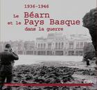 Couverture du livre « Le Béarn et le Pays Basque dans la guerre (1936-1946) » de Jean- Loup Menochet aux éditions Cairn