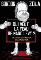 Couverture du livre « Qui veut la peau de Marc Lévy? » de Gordon Zola aux éditions Le Leopard Demasque