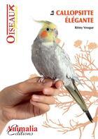 Couverture du livre « La callopsitte élégante » de Remy Vesque aux éditions Animalia