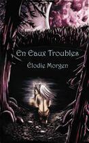 Couverture du livre « Chroniques d'un autre monde t.1 ; en eaux troubles » de Elodie Morgen aux éditions Editions Des Tourments