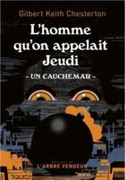 Couverture du livre « L'homme qu'on appelait Jeudi ; un cauchemar » de Chesterton G K. aux éditions L'arbre Vengeur