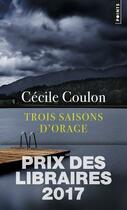 Couverture du livre « Trois saisons d'orage » de Cecile Coulon aux éditions Points