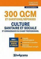 Couverture du livre « 300 QCM et questions/réponses ; culture sanitaire et sociale et connaissance du champ professionnel » de Katarzyna Fossati aux éditions Studyrama