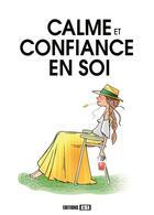 Couverture du livre « Calme et confiance en soi » de Myriam Jezequel et Charlotte Legris aux éditions Editions Esi